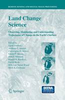 Land Change Science: Observing, Monitoring and Understanding Trajectories of Change on the Earth's Surface - Remote Sensing and Digital Image Processing v. 6 (Paperback)