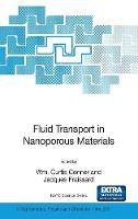 Fluid Transport in Nanoporous Materials: Proceedings of the NATO Advanced Study Institute, held in La Colle sur Loup, France, 16-28 June 2003 - NATO Science Series II 219 (Hardback)