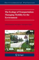 The Ecology of Transportation: Managing Mobility for the Environment - Environmental Pollution 10 (Hardback)