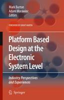 Platform Based Design at the Electronic System Level: Industry Perspectives and Experiences (Hardback)