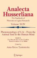 Phenomenology of Life - From the Animal Soul to the Human Mind: Book II. The Human Soul in the Creative Transformation of the Mind - Analecta Husserliana 94 (Hardback)