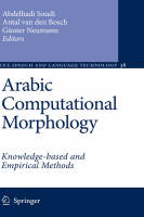 Arabic Computational Morphology: Knowledge-based and Empirical Methods - Text, Speech and Language Technology 38 (Hardback)