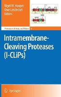 Intramembrane-Cleaving Proteases (I-CLiPs) - Proteases in Biology and Disease 6 (Hardback)