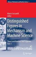 Distinguished Figures in Mechanism and Machine Science: Their Contributions and Legacies - History of Mechanism and Machine Science 1 (Hardback)
