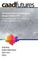 Computer-Aided Architectural Design Futures (CAADFutures) 2007: Proceedings of the 12th International CAAD Futures Conference