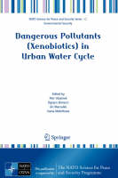 Dangerous Pollutants (Xenobiotics) in Urban Water Cycle - NATO Science for Peace and Security Series C: Environmental Security (Hardback)