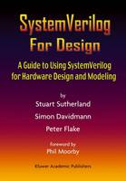 Systemverilog for Design: A Guide to Using Systemverilog for Hardware Design and Modeling (Hardback)