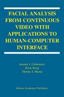 Facial Analysis from Continuous Video with Applications to Human-Computer Interface - International Series on Biometrics 2 (Hardback)