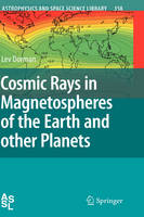 Cosmic Rays in Magnetospheres of the Earth and other Planets - Astrophysics and Space Science Library 358 (Hardback)
