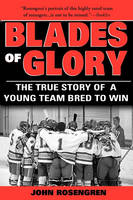 Blades of Glory: The True Story of a Young Team Bred to Win (Paperback)