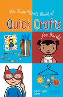 The Busy Mom's Book of Quick Crafts for Kids (Hardback)