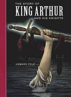 The Story of King Arthur and His Knights - Sterling Unabridged Classics (Hardback)