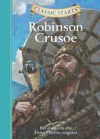 Classic Starts (R): Robinson Crusoe: Retold from the Daniel Defoe Original - Classic Starts (Hardback)