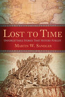 Lost to Time: Unforgettable Stories That History Forgot (Hardback)