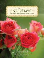 Call to Love: In the Rose Garden with Rumi (Hardback)