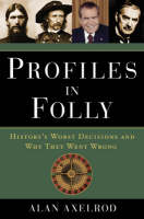 Profiles in Folly: History's Worst Decisions and Why They Went Wrong (Hardback)