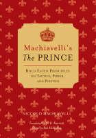 "Machiavelli's the ""Prince"": Bold-faced Principles on Tactics, Power, and Politics (Hardback)"