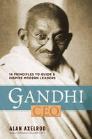 Gandhi, CEO: 14 Principles to Guide and Inspire Modern Leaders (Hardback)
