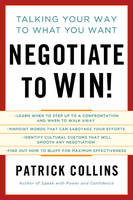 Negotiate to Win!: Talking Your Way to What You Want (Hardback)