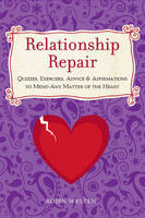 Relationship Repair: Quizzes, Exercises, Advice & Affirmations to Mend Any Matter of the Heart (Paperback)