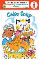Cake Soup - Ricahrd Scarry's Great Big Schoolhouse Readers Level 1 (Paperback)