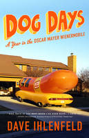 Dog Days: A Year in the Oscar Mayer Weinermobile (Paperback)