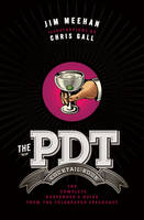 The PDT Cocktail Book: The Complete Bartender's Guide from the Celebrated Speakeasy (Hardback)
