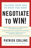 Negotiate to Win!: Talking Your Way to What You Want (Paperback)