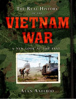 The Real History of the Vietnam War: A New Look at the Past - Real History Series (Hardback)