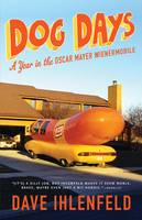 Dog Days: A Year in the Oscar Mayer Wienermobile (Paperback)