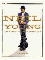 Neil Young: The Definitive History (Hardback)