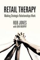 Retail Therapy: Making Strategic Relationships Work (Hardback)