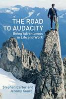 The Road to Audacity: Being Adventurous in Life and Work (Hardback)