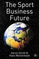 The Sport Business Future (Hardback)
