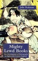 Mighty Lewd Books: The Development of Pornography in Eighteenth-Century England (Hardback)