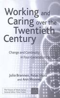 Working and Caring over the Twentieth Century: Change and Continuity in Four-Generation Families - Future of Work (Hardback)