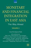Monetary and Financial Integration in East Asia: The Way Ahead: Volume 2 (Hardback)