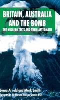 Britain, Australia and the Bomb: The Nuclear Tests and their Aftermath (Hardback)