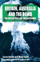 Britain, Australia and the Bomb: The Nuclear Tests and their Aftermath (Paperback)