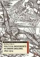 Political Movements in Urban England, 1832-1914 - British History in Perspective (Paperback)