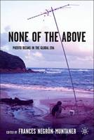 None of the Above: Puerto Ricans in the Global Era - New Directions in Latino American Cultures (Hardback)