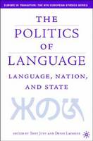 Language, Nation and State: Identity Politics in a Multilingual Age - Europe in Transition: The NYU European Studies Series (Hardback)