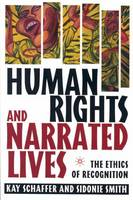 Human Rights and Narrated Lives: The Ethics of Recognition (Hardback)