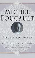 Psychiatric Power: Lectures at the College de France, 1973-1974 - Michel Foucault, Lectures at the College de France (Hardback)