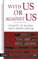 With Us or Against Us: Studies in Global Anti-Americanism - CERI Series in International Relations and Political Economy (Hardback)