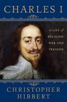 Charles I: A Life of Religion, War and Treason (Paperback)