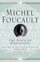 The Birth of Biopolitics: Lectures at the College de France, 1978-1979 - Michel Foucault, Lectures at the College de France (Paperback)