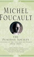 The Punitive Society: Lectures at the College de France, 1972-1973 - Michel Foucault, Lectures at the College de France (Hardback)
