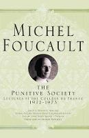 The Punitive Society: Lectures at the College de France, 1972-1973 - Michel Foucault, Lectures at the College de France (Paperback)