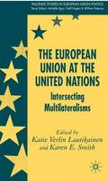 The European Union at the United Nations: Intersecting Multilateralisms - Palgrave Studies in European Union Politics (Hardback)